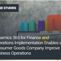 Dynamics 365 For Finance And Operations Implementation Enables A Consumer Goods Company Improve Business Operations